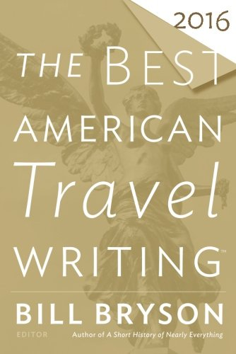 Best American Travel Writing 2016 (The Best American Series ®)