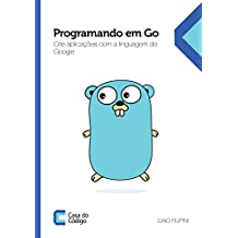 Programando em Go: Crie aplicações com a linguagem do Google