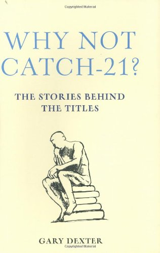 Why Not Catch-21?: The Stories Behind the Titles: Amazon.es: Dexter, Gary: Libros en idiomas extranjeros
