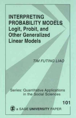 [ Interpreting Probability Models: Logit, Probit, and Other Generalized Linear Models[ INTERPRETING PROBABILITY MODELS: LOGIT, PROBIT, AND OTHER GENERALIZED LINEAR MODELS ] By Liao, Tim Futing ( Author )Jun-30-1994 Paperback