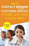 How To Contact Amazon Customer Service by Phone, Chat, Email and Social Media