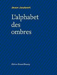 L'alphabet des ombres par Jean Joubert