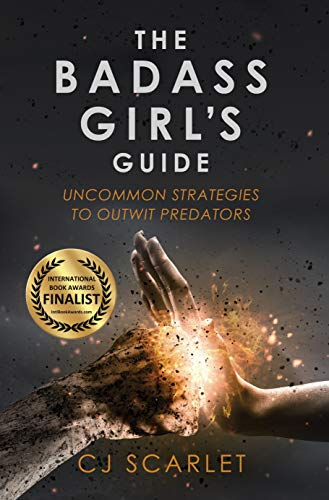 The Badass Girl's Guide: Uncommon Strategies to Outwit Predators by [Scarlet, CJ]