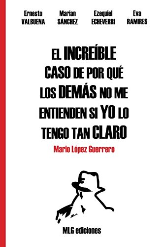 Download El increíble caso de por qué los demás no me entienden si yo lo tengo tan claro: Comunicación interpersonal (Spanish Edition) pdf epub