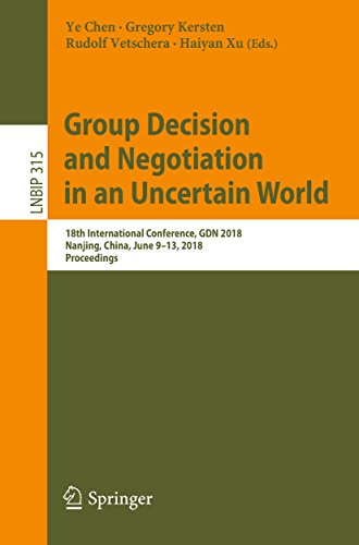 Group Decision and Negotiation in an Uncertain World: 18th International Conference, GDN 2018, Nanjing, China, June 9-13, 2018, Proceedings (Lecture Notes in Business Information Processing Book 315) (Gdn Tool)