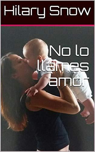 No lo llames amor (Los Talbot (Elena) nº 1) por Hilary Snow,Miret Gatius, Rosa Maria