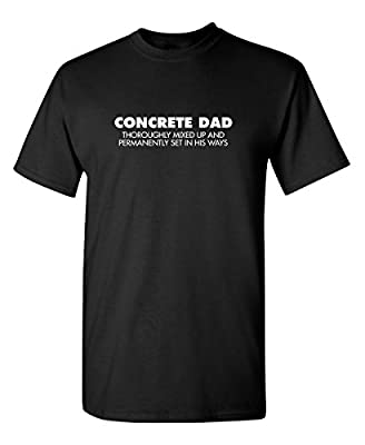 Feelin Good Tees Concrete Dad Thoroughly Mixed up Gift for Dad Fathers Day Funny T-Shirt