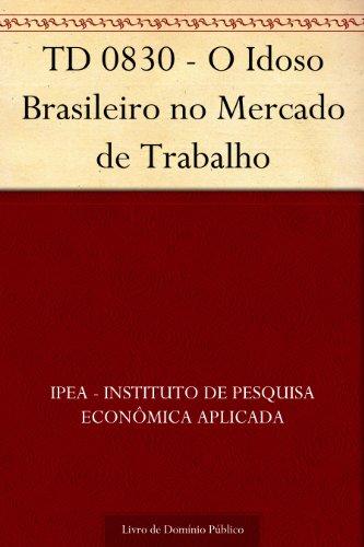 TD 0830 - O Idoso Brasileiro no Mercado de Trabalho