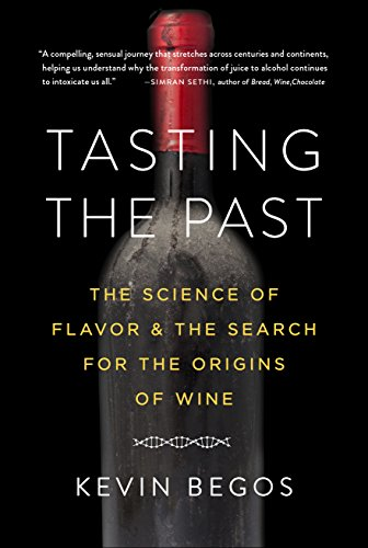 Tasting the Past: The Science of Flavor and the Search for the Origins of Wine by Kevin Begos