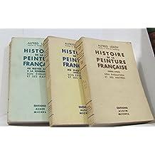 Histoire de la peinture française (3 volumes) au moyen âge et à la renaissance son évolution et ses maitres -au XVIIe siècle (1600-1700) -1800-1933