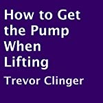 How to Get the Pump When Lifting | Trevor Clinger