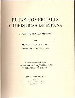 RUTAS COMERCIALES Y TURISTICAS DE ESPAÑA. 1- VALENCIA Y MURCIA: Amazon.es: Lopez, BartolomŽ: Libros