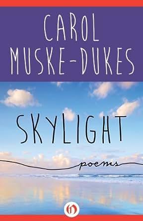 Amazon.com: Skylight: Poems eBook: Carol Muske-Dukes: Kindle Store