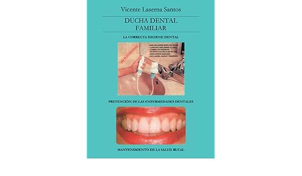 Ducha Dental Familiar: La Correcta Higiene Dental (Spanish Edition): Vicente Laserna Santos: 9781425110208: Amazon.com: Books