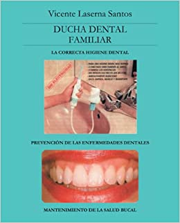 Ducha Dental Familiar: La Correcta Higiene Dental (Spanish Edition): Vicente Laserna Santos: 9781425110208: Amazon.com: Books