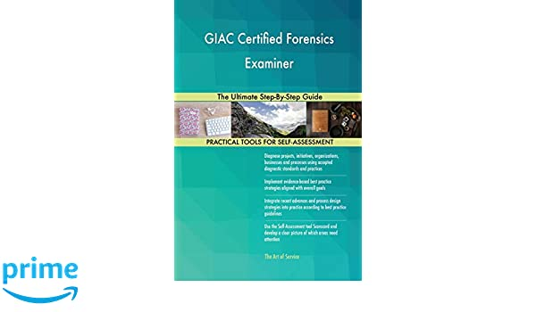 Giac Certified Forensics Examiner the Ultimate Step-By-Step