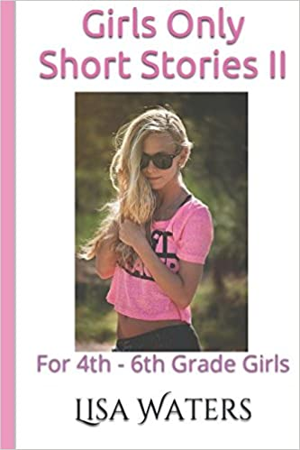 Girls Only Short Stories Ii For 4th 6th Grade Girls Lisa Waters