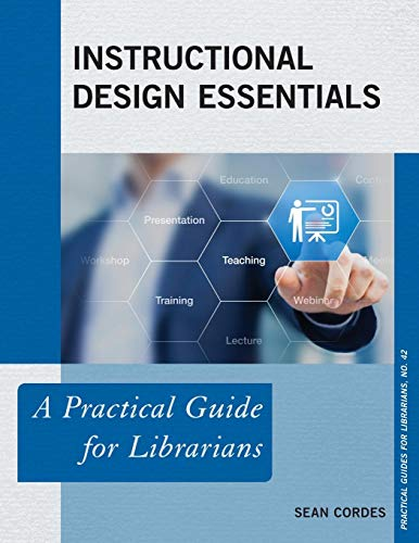Instructional Design Essentials (Practical Guides for Librarians)