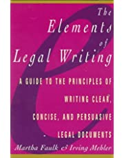 Elements of Legal Writing: A Guide to the Principles of Writing Clear, Concise,