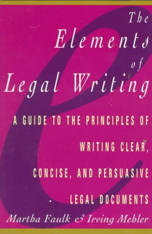Elements of Legal Writing: A Guide to the Principles of Writing Clear, Concise, (Elements Of Technical Writing)