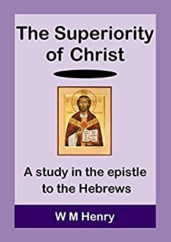 The Superiority of Christ by [Henry, W M]