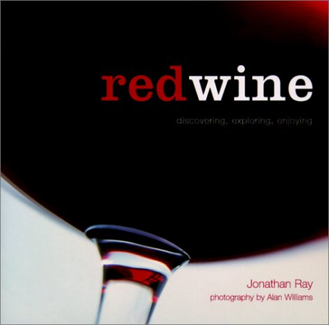 Red Wine: Discovering, Exploring, Enjoying by Jonathan Ray
