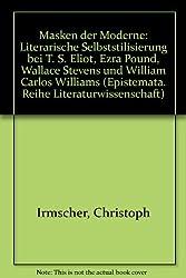 Masken der Moderne: Literarische Selbststilisierung bei T.S. Eliot, Ezra Pound, Wallace Stevens und William Carlos Williams (Epistemata) (German Edition)