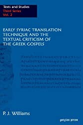 Early Syriac Translation Technique & the textual criticism of the Greek Gospels (Texts and Studies)