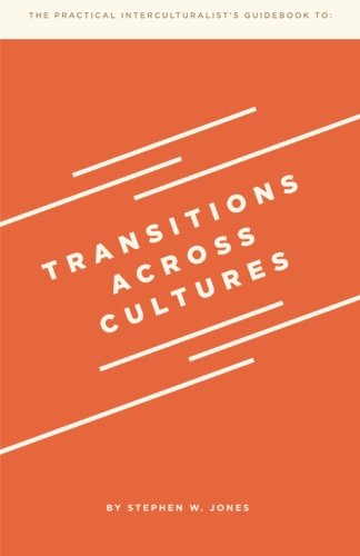 Transitions Across Cultures (The Practical Interculturalist's Guidebooks) (Volume 1)