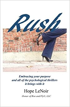 Rush: Embracing your purpose and all of the psychological thrillers it brings with it by Hope LeNoir (2015-04-17)