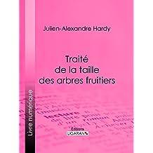 Traité de la taille des arbres fruitiers (French Edition)