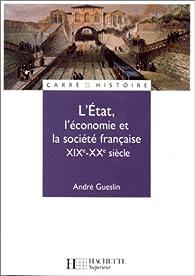 L'Etat, l'économie et la société française : XIXe - XXe siècle par André Gueslin