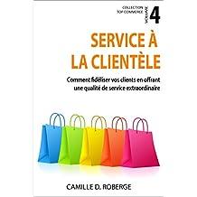 Service à la clientèle: Comment fidéliser vos clients en offrant une qualité de service extraordinaire (Collection Top Commerce t. 4) (French Edition)