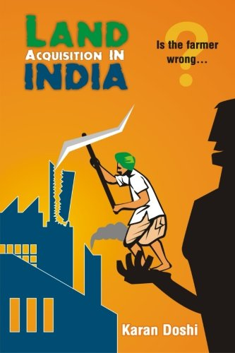 Read Online Land Acquisition in India: Is the farmer wrong...? ebook