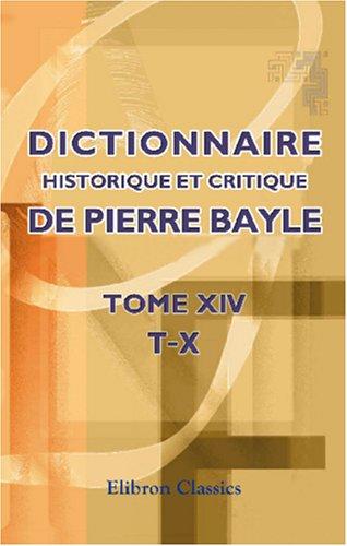 Download Dictionnaire historique et critique de Pierre Bayle: Tome 14. T-X (French Edition) PDF