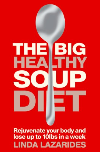 The Big Healthy Soup Diet: Nourish Your Body and Lose up to 10lbs in a Week by Linda Lazarides