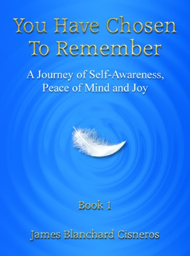 You Have Chosen to Remember: A Journey of Self-Awareness, Peace of Mind and Joy Kindle Edition