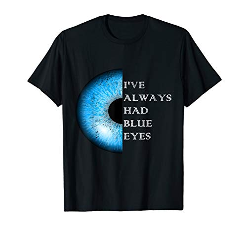 Distressed I've Always Had Blue Eyes T-Shirt Ice