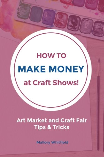 How to Make Money at Craft Shows: Art Market and Craft Fair Tips  Tricks