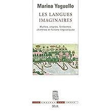 Langues imaginaires (Les): Mythes, utopies, fantasmes, chimères et