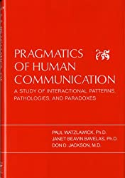 Pragmatics of Human Communication: Study of Interactional Patterns, Pathologies and Paradoxes