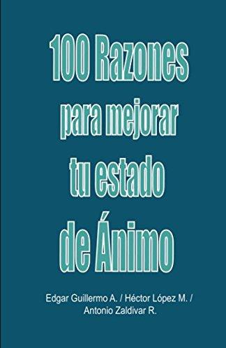 100 Razones para mejorar tu estado de animo: Libro de Autoayuda (Spanish Edition) [Hector Lopez - Edgar Guillermo - Antonio Zaldivar] (Tapa Blanda)