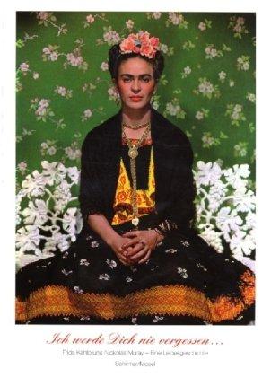 Ich werde Dich nie vergessen ... Frida Kahlo u. Nickolas Muray. Unveröffentlichte Photographien und Briefe