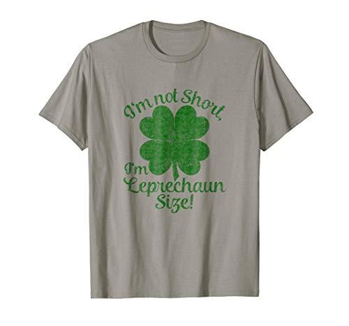 (I'm Not Short I'm Leprechaun Size T-shirt Saint Patty's)