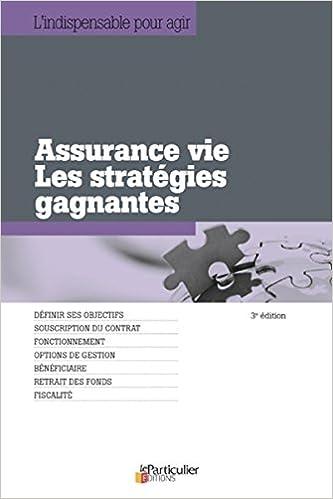 Téléchargement Assurance vie : Les stratégies gagnantes, définir ses objectifs, souscription du contrat, fonctionnement, options de gestion, bénéficiaire, retrait des fonds, fiscalité epub pdf