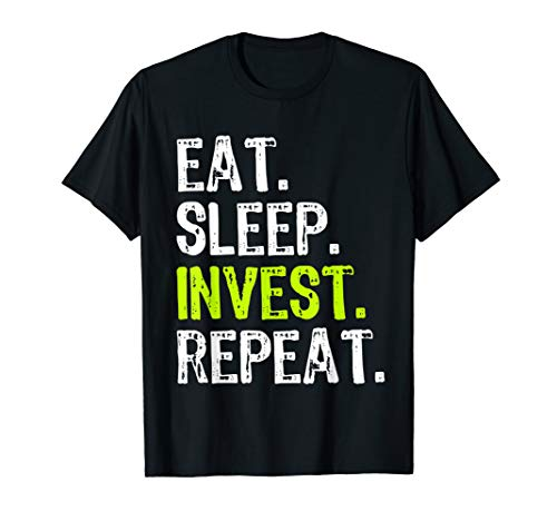 Eat Sleep Invest Repeat Investor Investment Funny Gift T-Shirt