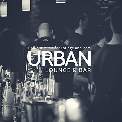 Urban Lounge & Bar - Chillout Music For Lounge And Bars