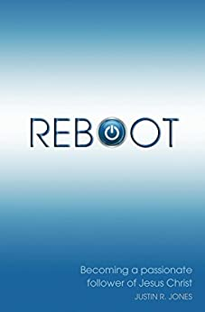 Reboot: Becoming a Passionate Follower of Jesus Christ by [Jones, Justin]