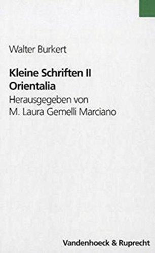Kleine Schriften II: Orientalia. Hrsg. von M. Laura Gemelli Marciano in Zusammenarbeit mit Franziska Egli, Lucius Hartmann und Andreas Schatzmann (Walter Burkert. Kleine Schriften) by Vandenhoeck & Ruprecht
