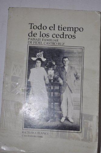 Todo el Tiempo de los Cedros: Paisaje Familiar de Fidel Castro Ruz  (Spanish Edition)